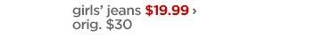 girls' jeans $19.99 › orig. $30