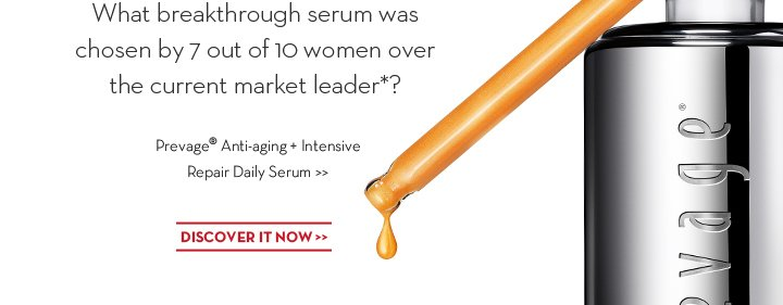 What breakthrough serum was chosen by 7 out of 10 women over the current market leader*? Prevage® Anti-aging + Intensive Repair Daily Serum. DISCOVER IT NOW.
