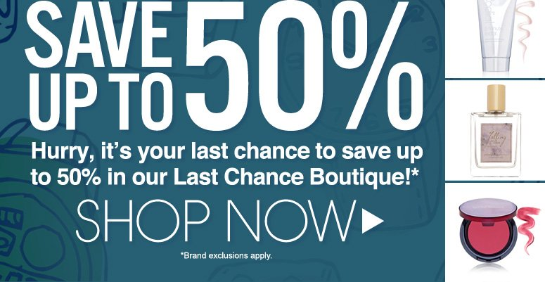 Hurry, it's your last chance to save up to 50% in our Last Chance Boutique!* (NEW ITEMS ADDED!) *Brand exclusions apply Shop Now>>