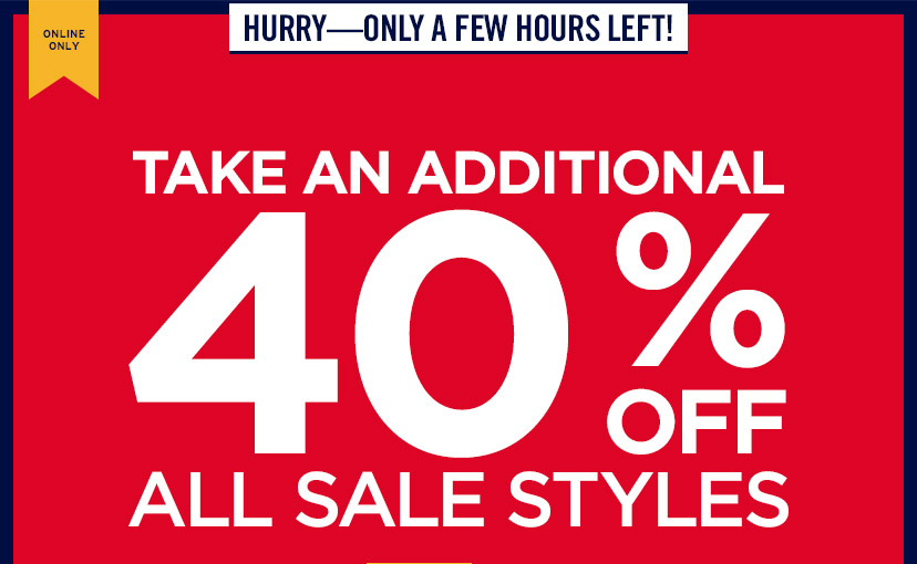ONLINE ONLY | HURRY - ONLY A FEW HOURS LEFT! | TAKE AN ADDITIONAL 40% OFF ALL SALE STYLES
