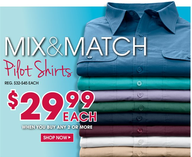 MIX & MATCH | PILOT SHIRTS | $29.99 EACH WHEN YOU BUY ANY 2 OR MORE | SHOP NOW