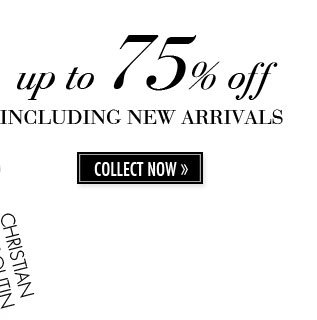 up to 75% off INCLUDING NEW ARRIVALS. COLLECT NOW