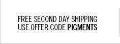 Free Second Day Shipping. Use offer code PIGMENTS.