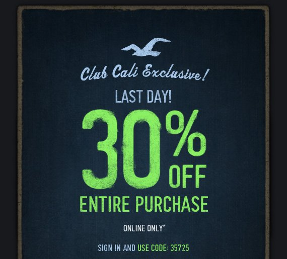 CLUB CALI EXCLUSIVE! LAST DAY! 30% OFF  ENTIRE PURCHASE ONLINE ONLY* SIGN IN AND USE CODE 35725