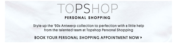 Topshop Personal Shopping - Book your Personal Shopping appointment now
