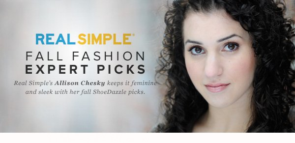 Fall Fashion Expert Picks Real Simple's Alison Chesky keeps it feminine and sleek with her fall ShoeDazzle picks.
