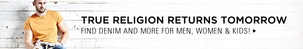 True Religion Returns Tomorrow | Find Denim And More For Men, Women, & Kids!
