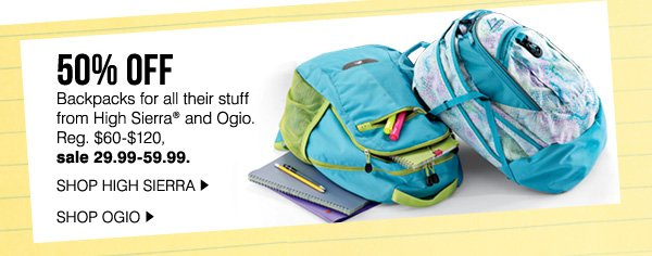 50% OFF Backpacks for all their stuff from High Sierra® and Ogio. Reg. $60-$120, sale 29.99-59.99.