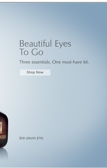 Beautiful Eyes To Go Three essentials. One must-have kit. $58 (Worth $78) Shop Now »