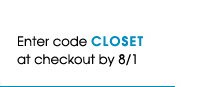 Enter code CLOSET at checkout by 8/1