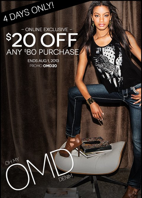Take $20 Off any $80 purchase and Shop New Denim - Hurry, this online exclusive offer ends Thursday, August 1st!