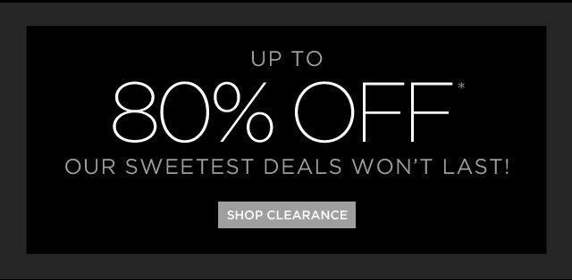 Up To 80% Off* Our Sweetest Deals Won't Last!