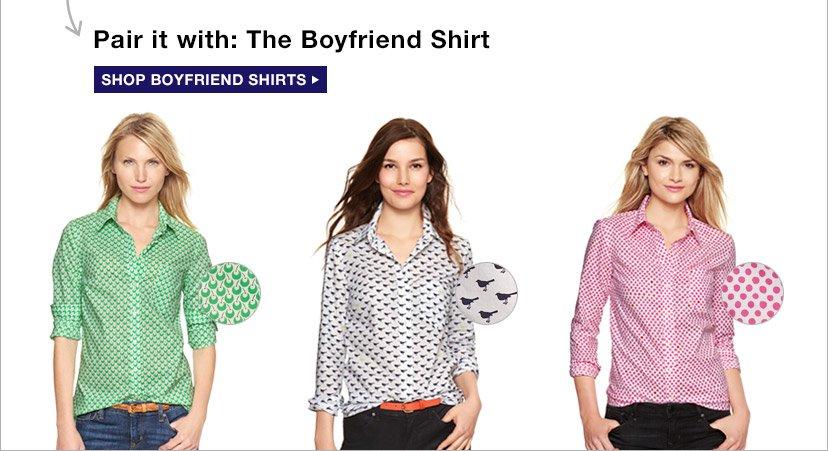 Pair it with: The Boyfriend Shirt   SHOP BOYFRIEND SHIRTS