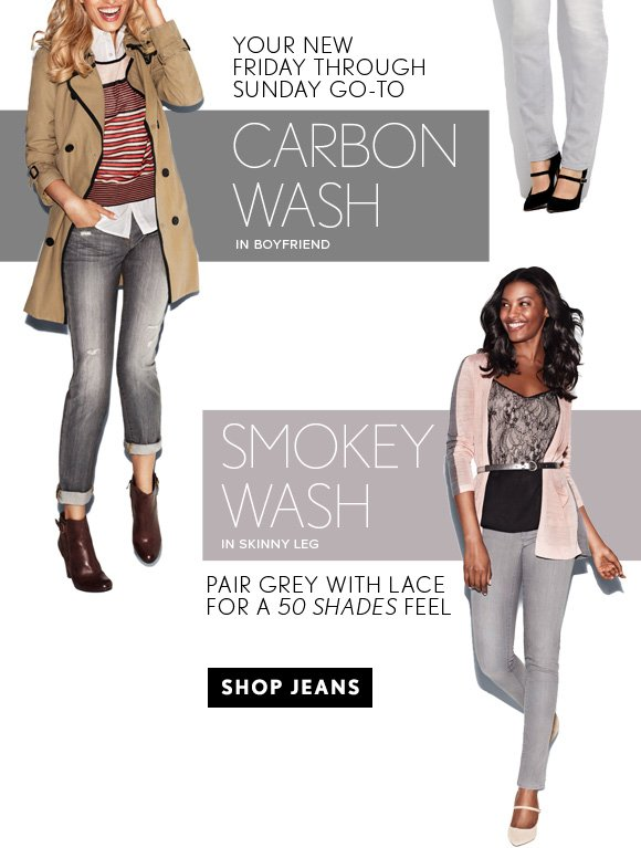 YOUR NEW FRIDAY THROUGH SUNDAY GO–TO CARBON WASH IN BOYFRIEND  SMOKEY  WASH IN SKINNY LEG PAIR GREY WITH LACE FOR A 50 SHADES FEEL  SHOP JEANS