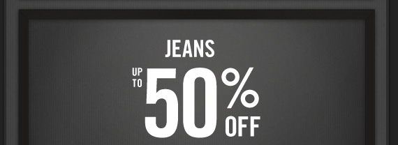 JEANS UP TO 50% OFF