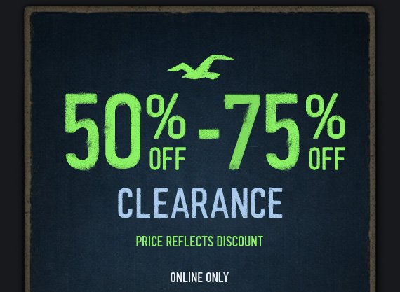 50% OFF – 75% OFF CLEARANCE PRICE REFLECTS DISCOUNT ONLINE  ONLY