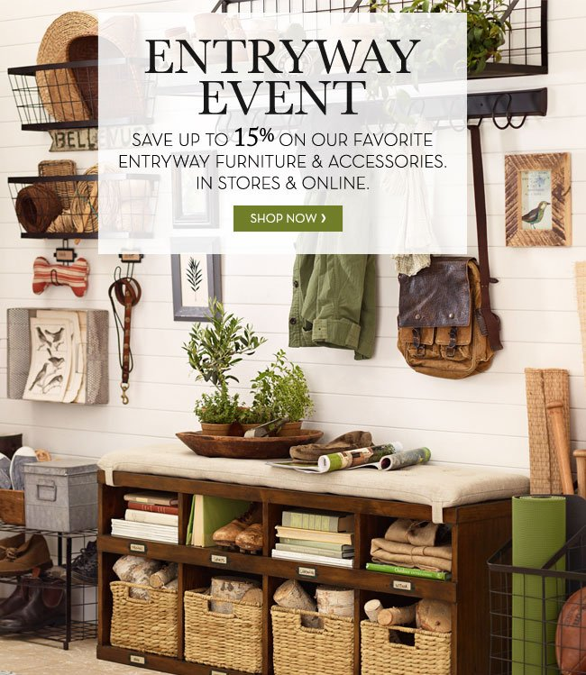ENTRYWAY EVENT - SAVE UP TO 15% ON OUR FAVORITE ENTRYWAY FURNITURE & ACCESSORIES. IN STORES & ONLINE. SHOP NOW