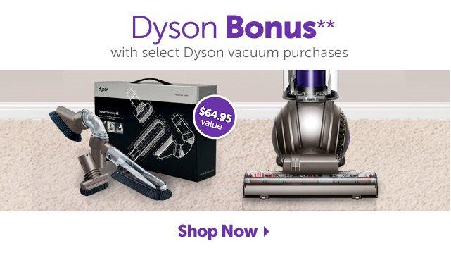 Dyson Bonus** - with select Dyson vacuum purchases - Shop Now