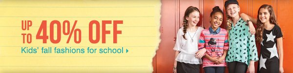 Up to 40% off kids' fall fashions for school.