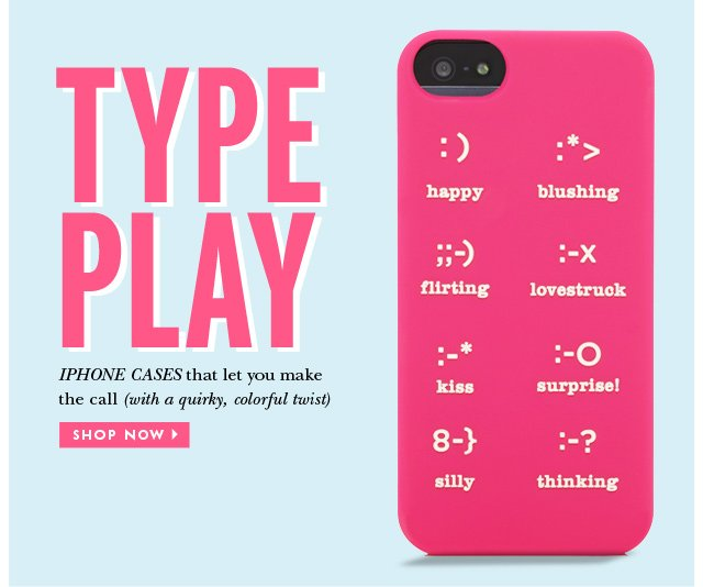 type play. iphone cases that let you make the call. shop now.