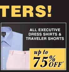 up to 75% OFF* - Executive Dress Shirts & Traveler Shorts
