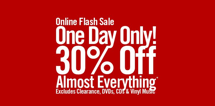 ONLINE FLASH SALE - ONE DAY ONLY! 30% OFF ALMOST EVERYTHING*