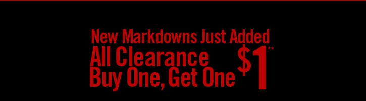 NEW MARKDOWNS JUST ADDED - ALL CLEARANCE BUY ONE, GET OEN $1**