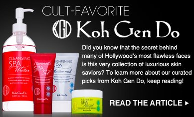 Cult-Favorite: Koh Gen Do Skin Care Did you know that the secret behind many of Hollywood's most flawless faces is this very collection of luxurious skin saviors? To learn more about our curated picks from Koh Gen Do, keep reading! READ THE ARTICLE >>