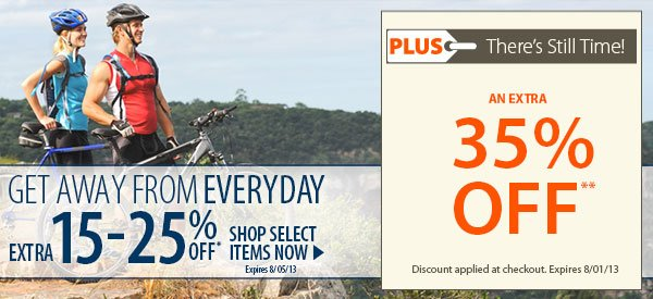 Get Away from Everyday! An Extra 15-25% OFF Select Items! PLUS There's Still Time! An Extra 35% OFF!