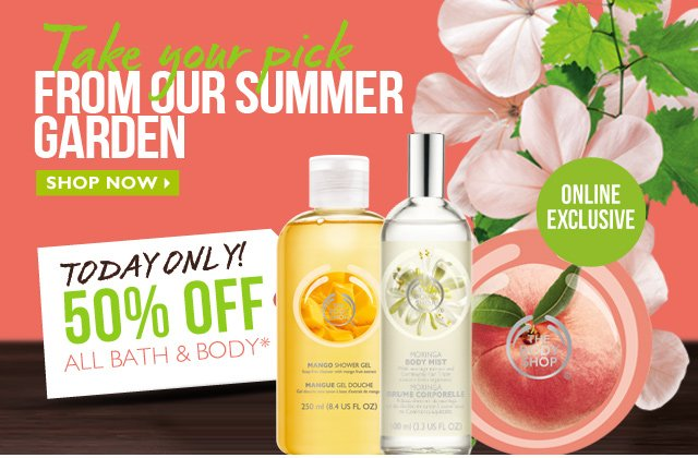 Take your pick FROM OUR SUMMER GARDEN -- ONLINE EXCLUSIVE -- TODAY ONLY! 50% OFF ALL BATH & BODY* -- SHOP NOW