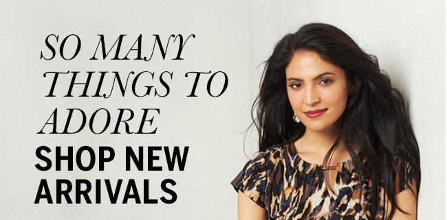 So many things to adore. Shop New Arrivals