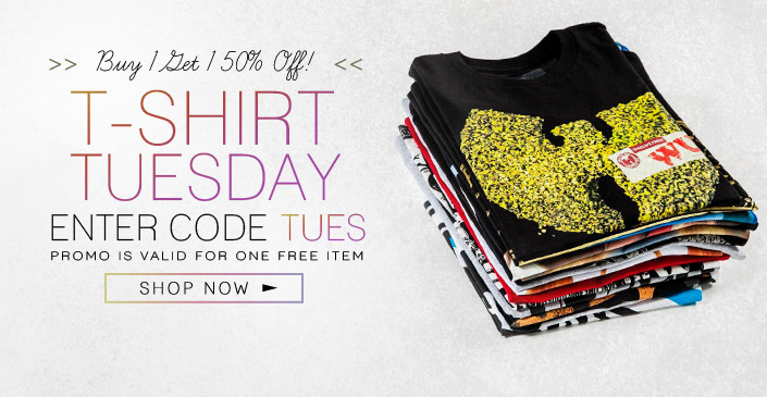 T-Shirt Tuesday Buy 1, Get 1 50% Off. Use Code TUES at checkout.