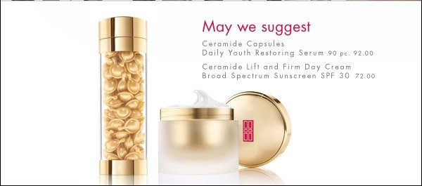 May we suggest Ceramide Capsules Daily Youth Restoring Serum 90 pc. 92.00 Ceramide Lift and Firm Day Cream Broad spectrum sunscreen SPF 30 72.00