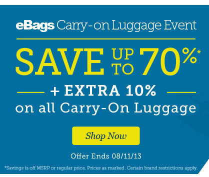 eBags Carry-on Luggage Event   Save up to 70%* + EXTRA 10% on all Carry-On Luggage   Offer Ends 8/11/13   Shop Now