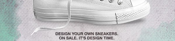 Design your own sneakers on sale. It's design time.