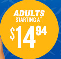 ADULTS STARTING AT $14.94