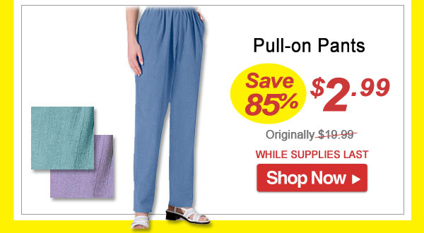 Pull-on Pants - Save 85% - Now Only $2.99 Limited Time Offer