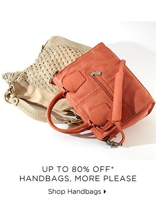 Up To 80% Off* Handbags, More Please