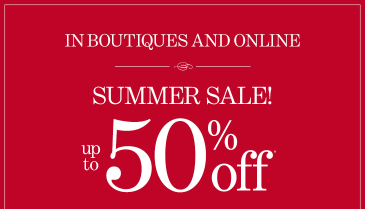 SUMMER SALE! In Boutiques & Online  Up To 50% Off*  SHOP ALL SALE
