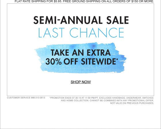 SEMI-ANNUAL SALE LAST CHANCE TAKE AN EXTRA 30% OFF SITEWIDE* SHOP NOW