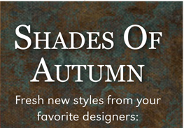 SHADES OF AUTUMN | FRESH NEW STYLES FROM YOUR FAVORITE DESIGNERS | SHOP ALL NEW ARRIVALS