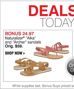 Deals of the Day! Today, Online Only! BONUS Up 24.97 Naturalizer® 'Alka' and 'Archer' sandals. Orig. $59. Shop now.
