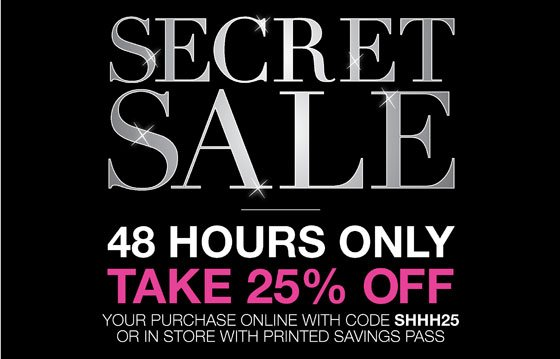 Secret Sale 48 Hours Only Take 25% Off Your Purchase Online with Code SHHH25