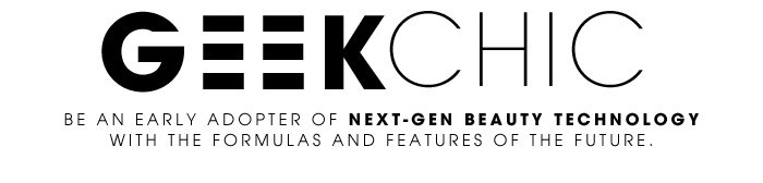 GEEK CHIC. Be an early adopter of next-gen beauty technology with the formulas and features of the future