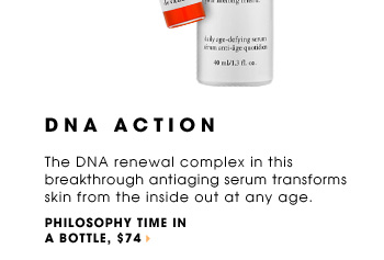 DNA ACTION. The DNA renewal complex in this breakthrough antiaging serum transforms skin from the inside out at any age. new. free shipping. Philosophy Time in a Bottle, $74