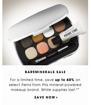 BAREMINERALS SALE. For a limited time, save up to 60% on select items from this mineral-powered makeup brand. While supplies last.** SAVE NOW