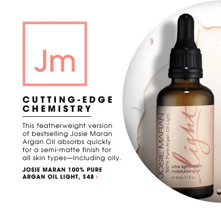 Beauty Insiders. CUTTING-EDGE CHEMISTRY, This featherweight version of bestselling Josie Maran Argan Oil absorbs quickly for a semi-matte finish for all skin types - including oily.