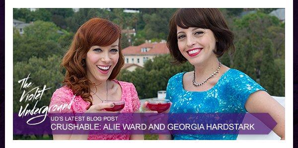 UD's Latest Blog Post - Crushable: Alie Ward And Georgia Hardstark