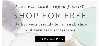 Love our hand-crafted jewels? Shop for free - Gather your friends for a Trunk Show and earn free accessories. Learn more