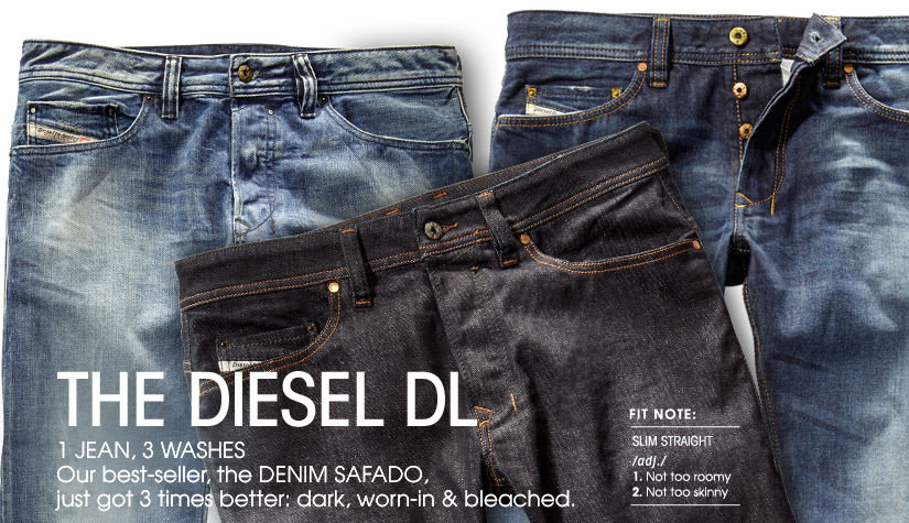 THE DIESEL DL. 1 JEAN, 3 WASHES. Our best-seller, the DENIM SAFADO, just got 3 times better: dark, worn-in & bleached.